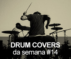 Drum Covers da Semana #14