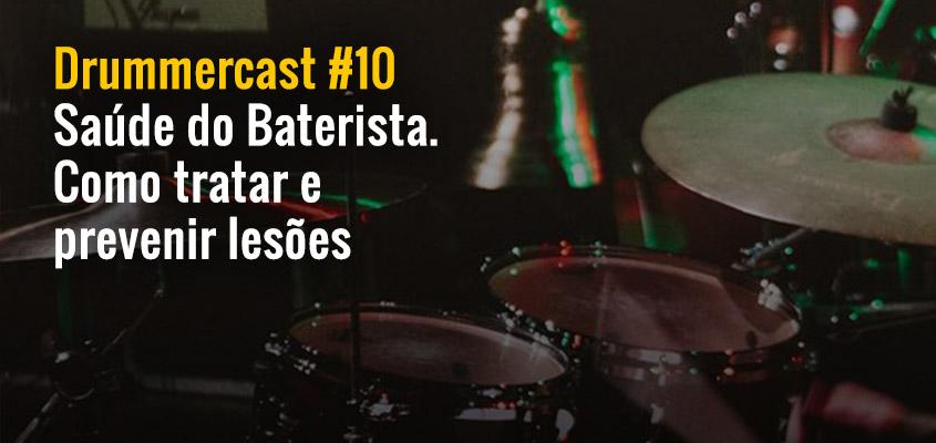 Drummercast #10 – Saúde do Baterista. Como tratar e prevenir lesões